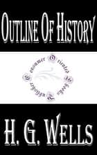 Outline of History (Illustrated) - Being a Plain History of Life and Mankind ebook by H.G. Wells