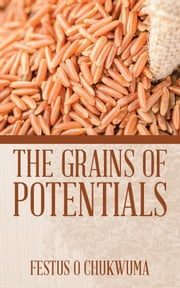 The Grains of Potentials ebook by Festus O Chukwuma
