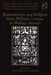 Romanticism and Religion from William Cowper to Wallace Stevens ebook by Dr Gavin Hopps,Dr Jane Stabler,Professor Vincent Newey,Professor Joanne Shattock