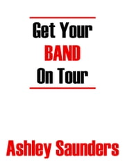 Get Your Band On Tour ebook by Ashley Saunders