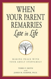 When Your Parent Remarries Late In Life: Making Peace With Your Adult Stepfamily ebook by Smith, Terri