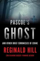 Pascoe's Ghost - And Other Brief Chronicles of Crime ebook by Reginald Hill