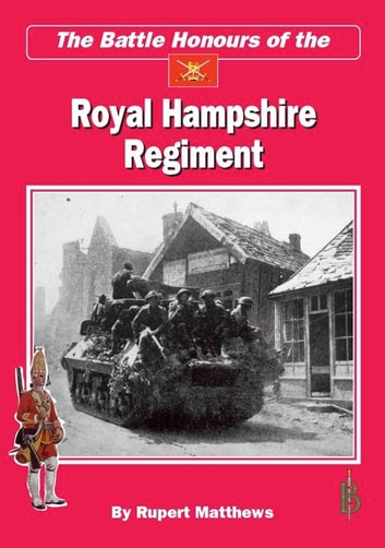 The Battle Honours of the Royal Hampshire Regiment ebook by Rupert Matthews