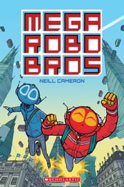 Mega Robo Bros ebook by Neill Cameron
