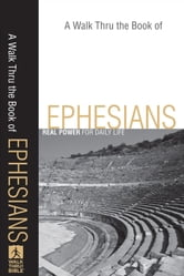 A Walk Thru the Book of Ephesians (Walk Thru the Bible Discussion Guides) - Real Power for Daily Life ebook by Baker Publishing Group