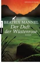 Der Duft der Wüstenrose - Roman ebook by Beatrix Mannel