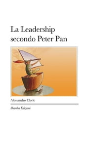 La Leadership secondo Peter Pan ebook by Alessandro Chelo