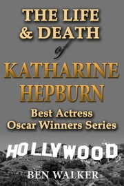 The Life & Death of Katharine Hepburn ebook by Ben Walker