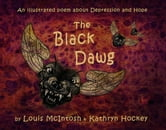 The Black Dawg - An Illustrated Poem About Depression and Hope ebook by Louis McIntosh,Illustrator Kathryn Hockey