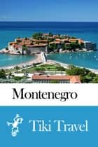 Montenegro Travel Guide - Tiki Travel ebook by Tiki Travel