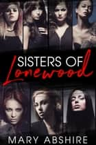 Sisters of Lonewood - A Contemporary Romance Box Set ebook by Mary Abshire