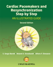 Cardiac Pacemakers and Resynchronization Step by Step - An Illustrated Guide ebook by S. Serge Barold,Roland X. Stroobandt,Alfons F. Sinnaeve