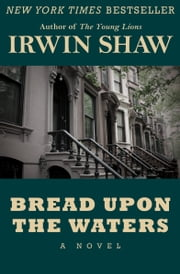 Bread Upon the Waters - A Novel ebook by Irwin Shaw