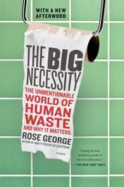 The Big Necessity - The Unmentionable World of Human Waste and Why It Matters ebook by Rose George