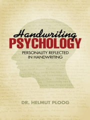 Handwriting Psychology - Personality Reflected in Handwriting ebook by Dr. Helmut Ploog