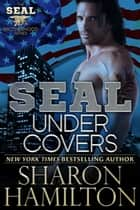 SEAL Under Covers - SEAL Brotherhood Book 3 ebook by Sharon Hamilton