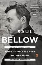 There Is Simply Too Much to Think About - Collected Nonfiction ebook by Saul Bellow, Benjamin Taylor