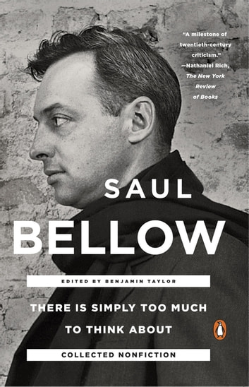 There Is Simply Too Much to Think About - Collected Nonfiction ebook by Saul Bellow