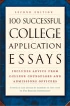 100 Successful College Application Essays (Second Edition) ebook by The Harvard Independent