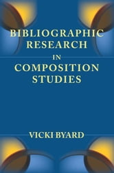 Bibliographic Research in Composition Studies ebook by Byard, Vicki