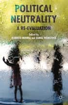 Political Neutrality - A Re-evaluation ebook by Roberto Merrill, Daniel Weinstock