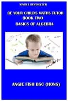Be Your Child's Maths Tutor Book 2: Algebra ebook by Angie Fish