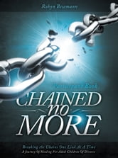 Chained No More - A Journey of Healing for Adult Children of Divorce: Participant Book ebook by Robyn Besemann