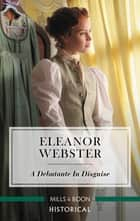 A Debutante in Disguise ebook by Eleanor Webster
