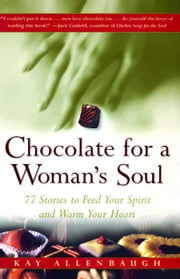 Chocolate for a Woman's Soul - 77 Stories to Feed Your Spirit and Warm Your Heart ebook by Kay Allenbaugh