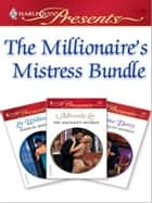 The Millionaire's Mistress Bundle - An Anthology ebook by Lee Wilkinson, Miranda Lee, Emma Darcy
