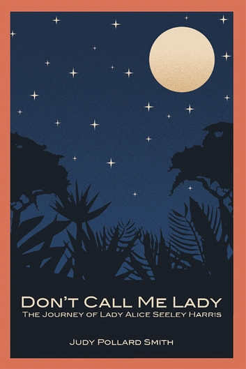 Don't Call Me Lady - The Journey of Lady Alice Seeley Harris ebook by Judy Pollard Smith