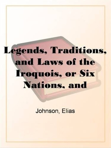 Legends, Traditions, And Laws Of The Iroquois, Or Six