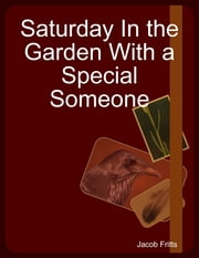 Saturday In the Garden With a Special Someone ebook by Jacob Fritts