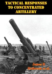 Tactical Responses To Concentrated Artillery ebook by James R. Holbrook,Michael E. Dunn