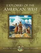Explorers of the American West: Mapping the World through Primary Documents ebook by Jay H. Buckley,Jeffery D. Nokes