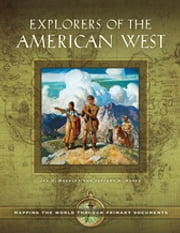Explorers of the American West - Mapping the World through Primary Documents ebook by Jay H. Buckley,Jeffery D. Nokes