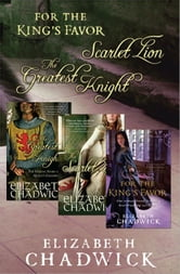 Elizabeth Chadwick Bundle - The Greatest Knight, The Scarlet Lion, and For the King's Favor ebook by Elizabeth Chadwick