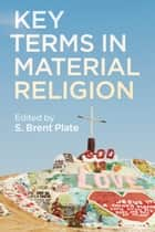 Key Terms in Material Religion eBook by S. Brent Plate