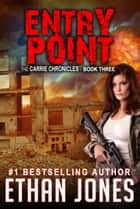 Entry Point - A Carrie Chronicles Spy Thriller ebook by Ethan Jones
