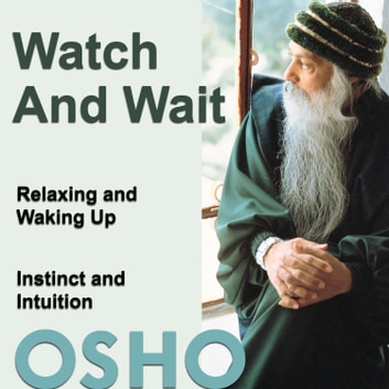 Watch and Wait - relaxing and waking upinstinct and intuition audiobook by OSHO