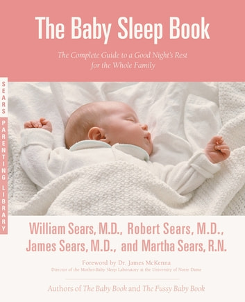 The Baby Sleep Book - The Complete Guide to a Good Night's Rest for the Whole Family ebook by William Sears,Robert Sears,James Sears,Martha Sears