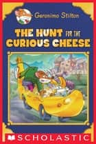 Geronimo Stilton Special Edition: The Hunt for the Curious Cheese ebook by