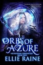 Orbs of Azure - NecroSeam Chronicles, #2 ebook by Ellie Raine