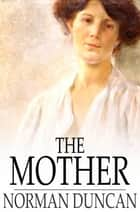 The Mother ebook by Norman Duncan