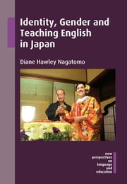 Identity, Gender and Teaching English in Japan ebook by Diane Hawley Nagatomo