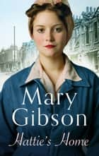 Hattie's Home - After the war, London's in ruins. A story of love and laughter, against all the odds ebook by Mary Gibson