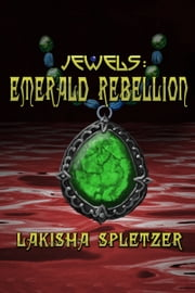 Jewels #2: Emerald Rebellion ebook by Lakisha Spletzer