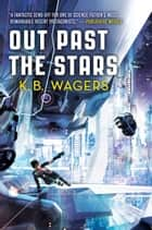 Out Past the Stars ebook by K. B. Wagers