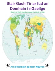 Stair Gach Tír ar fud an Domhain i nGaeilge - History of Each Country around the World in Irish ebook by Nam Nguyen