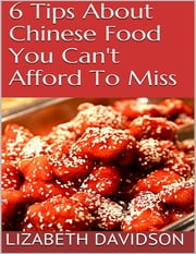 6 Tips About Chinese Food You Can't Afford to Miss ebook by Lizabeth Davidson